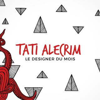 Le designer du mois : Tati Alecrim