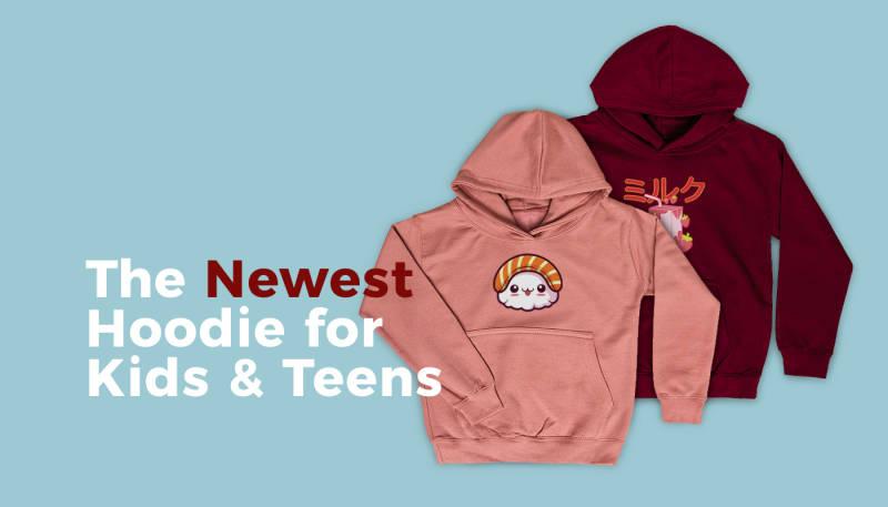 The Newest Hoodie for Kids & Teens