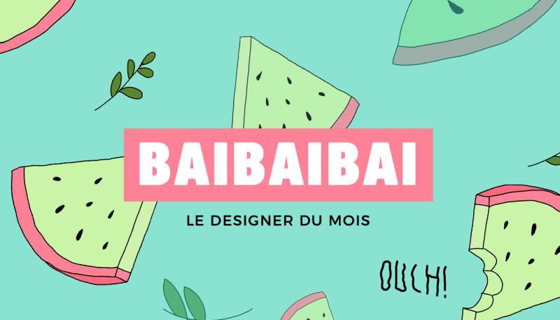 Les designers du mois – Baibaibai
