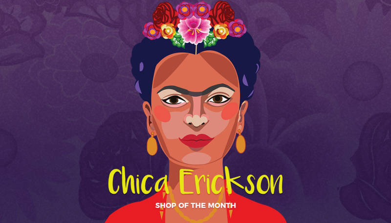 Say Hola to Chica Erickson, our Shop of the Month