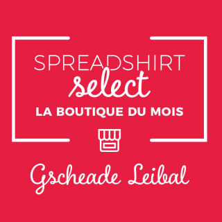 Spreadshirt Select – La boutique du mois: Gscheade Leibal