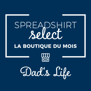 Spreadshirt Select – La boutique du mois : Dad's Life