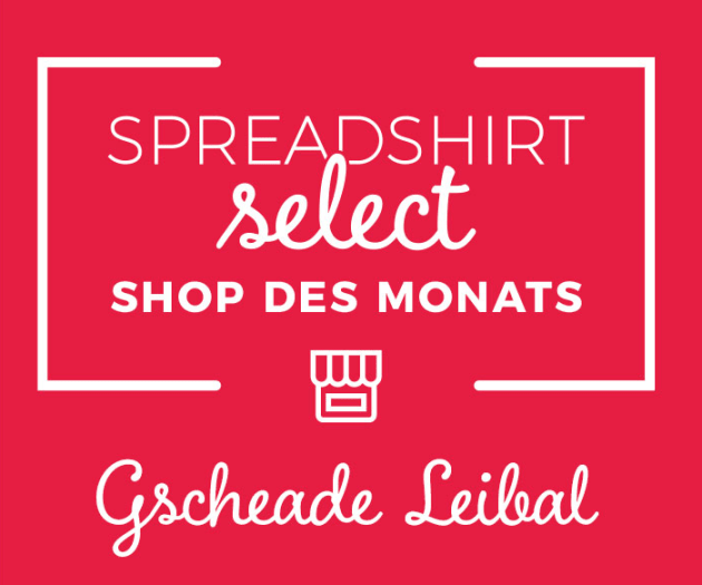 Spreadshirt Select Shop des Monats: Gscheade Leibal
