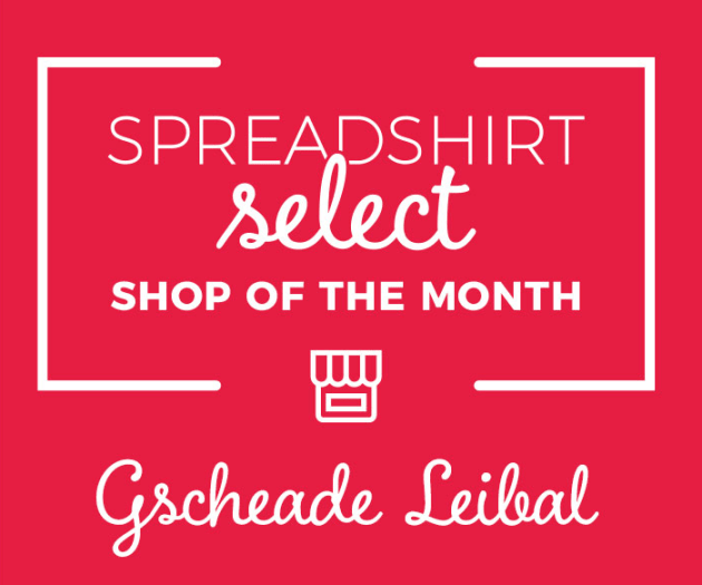 Spreadshirt Select Shop of the Month: Gscheade Leibal