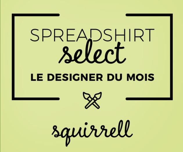 Spreadshirt Select – Le designer du mois: Squirrell