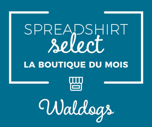 Spreadshirt Select – La boutique du mois: Waldogs