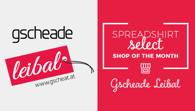 Spreadshirt Select Shop of the Month: Gscheade Leibal