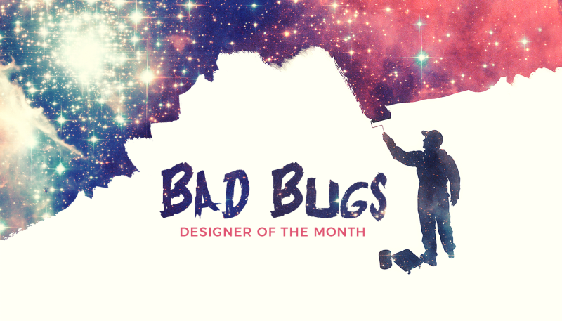 Designer of the Month: Bad Bugs
