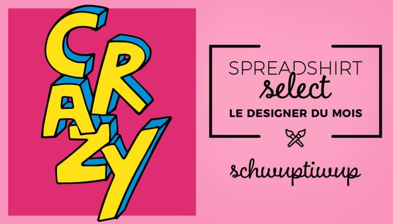 Spreadshirt Select – Le designer du mois: Schwuptiwup