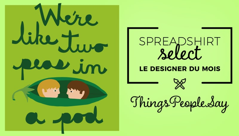 Spreadshirt Select – Le designer du mois: Things People Say