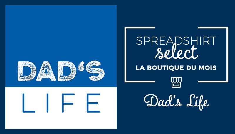 Spreadshirt Select – La boutique du mois : Dad's Life