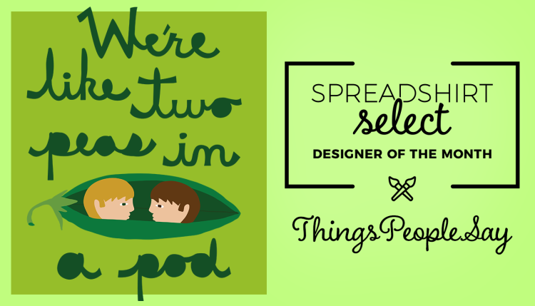 Spreadshirt Select Designer of the Month: Things People Say