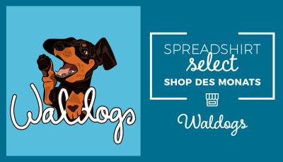 Spreadshirt Select Shop des Monats: Waldogs