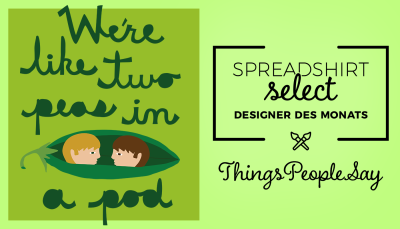 Spreadshirt Select Designer des Monats: Things People Say