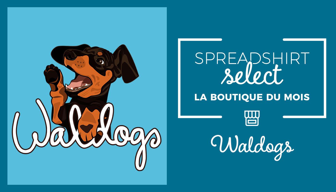 La boutique du mois: Waldogs