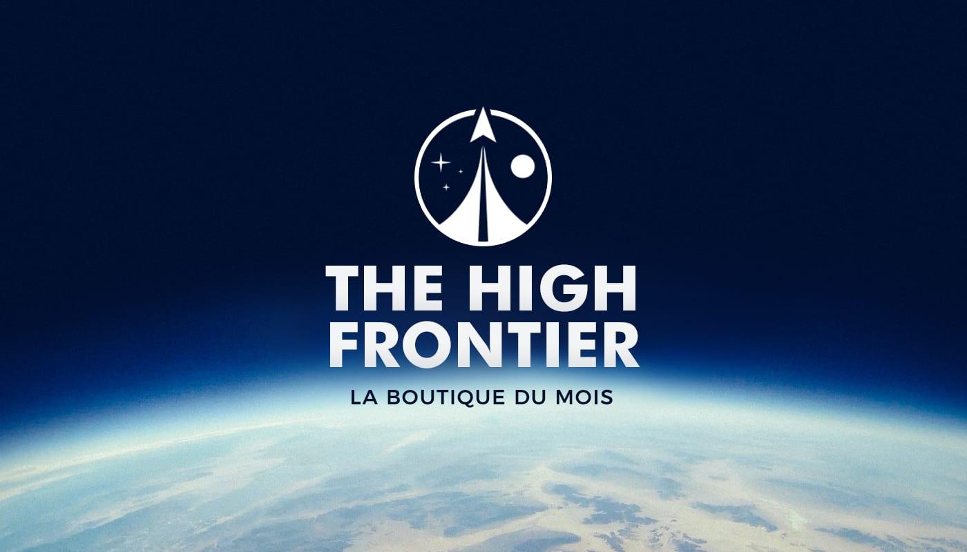La boutique du mois: The High Frontier