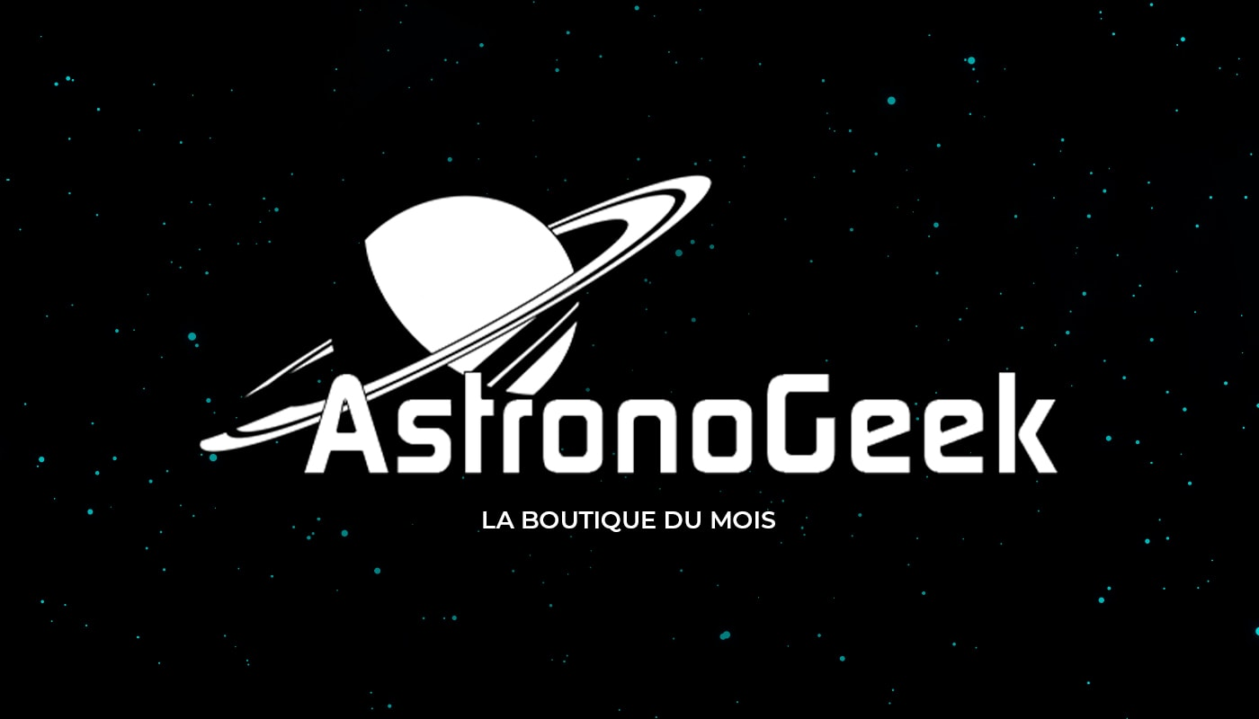 La boutique du mois – AstronoGeek