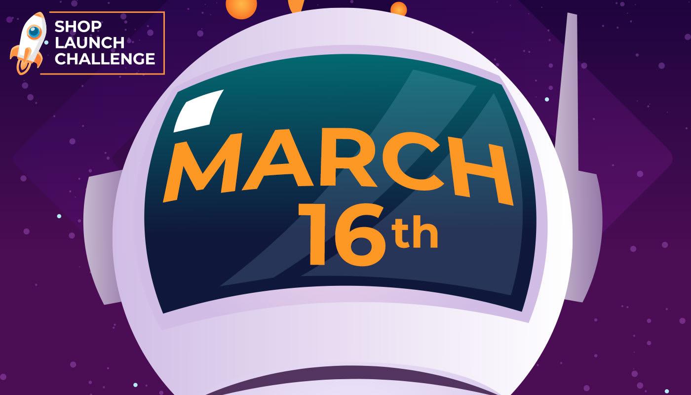 Shop Launch Challenge Deadline is March 16th!