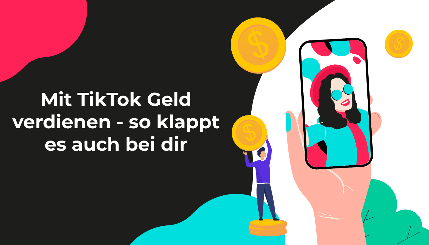 Mit TikTok Geld verdienen - so klappt es auch bei Dir