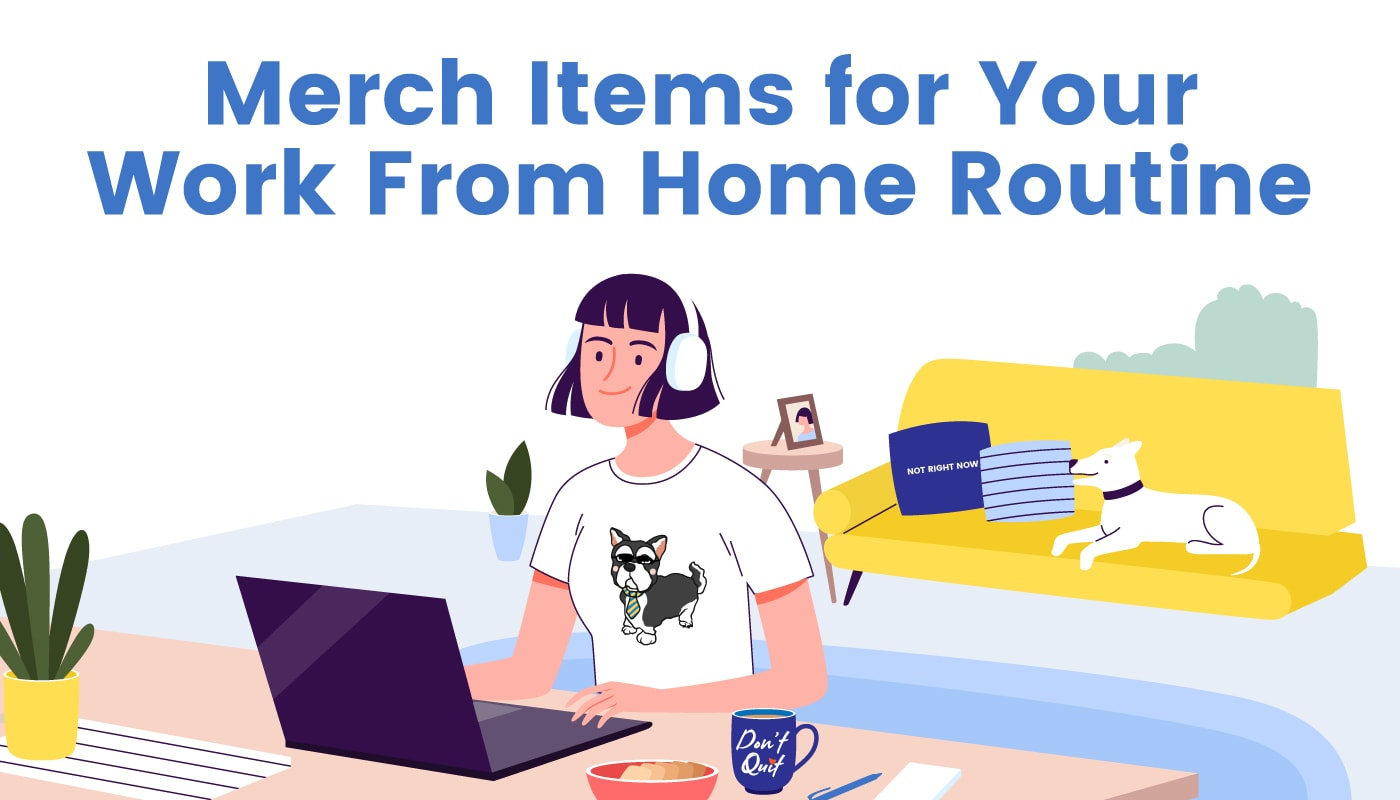 Merch Items for Your Work From Home Routine