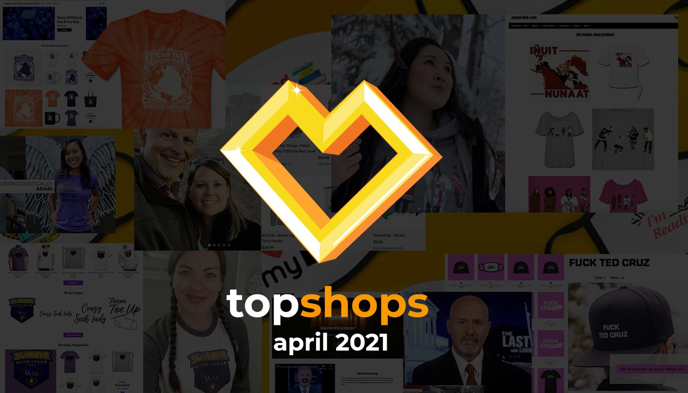 A Spreadshop for Everyone: Top Shops for April 2021