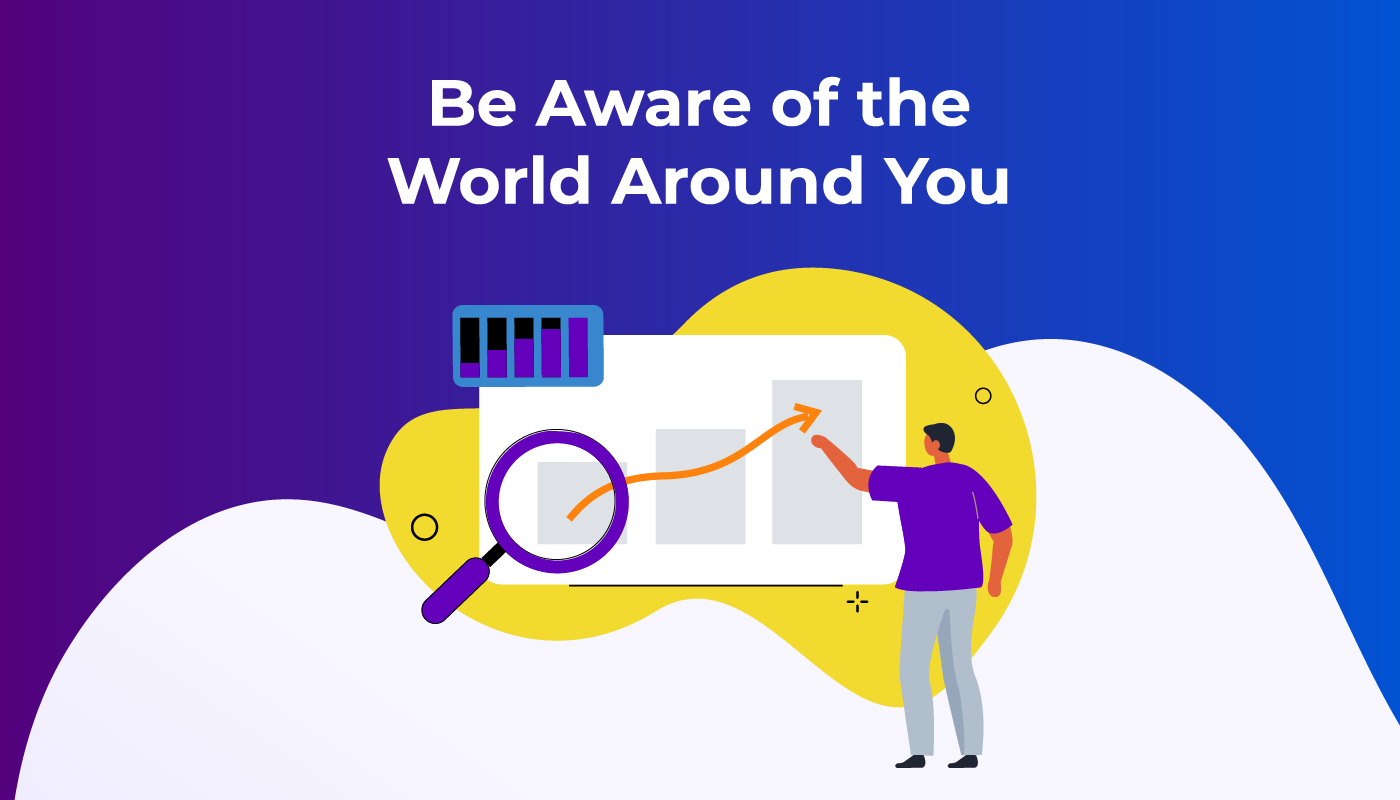 Be Aware of the World Around You